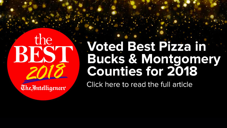 Voted Best Pizza In Bucks & Montgomery Counties for 2018. Click to read the full article.