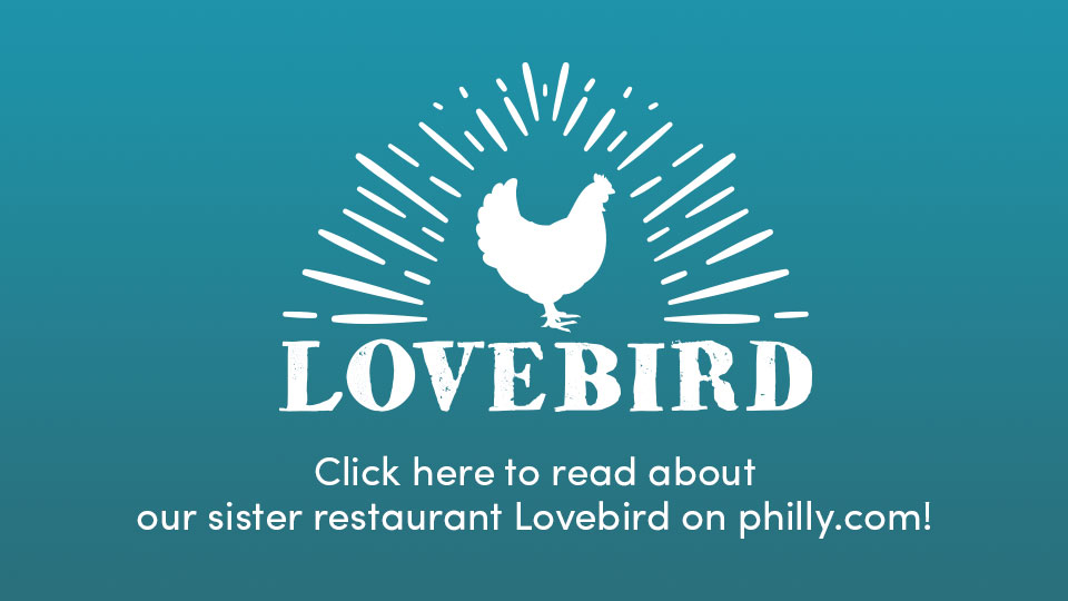 Click here to read about our sister restaurant Lovebird on philly.com!